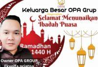 """OPA Group : """" Selamat Menunaikan Ibadah Puasa Ramadhan 1440 H """""""