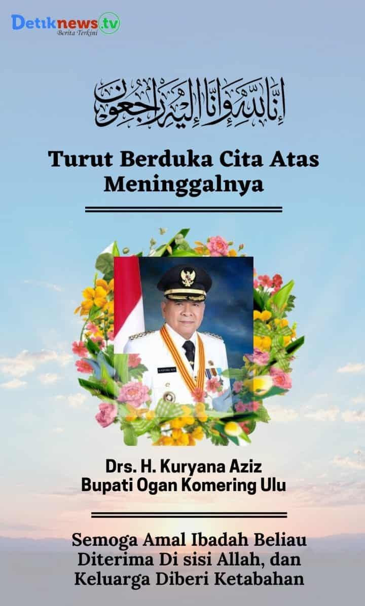 Inna lillahi wa inna ilaihi raji'un | Turut Berduka Cita Atas Meninggalnya Bupati OKU (Alm) Drs. H. Kuryana Aziz